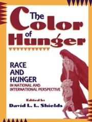 The Color of Hunger - Race and Hunger in National and International Perspective ebook by David L.L. Shields