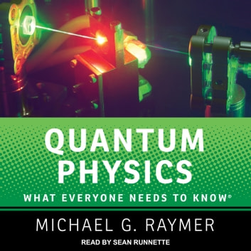 Quantum Physics - What Everyone Needs to Know audiobook by Michael G. Raymer