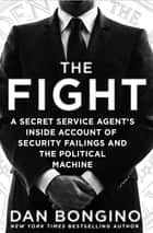 The Fight - A Secret Service Agent's Inside Account of Security Failings and the Political Machine ebook by Dan Bongino