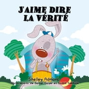 J'aime dire la vérité - French Bedtime Collection ebook by Shelley Admont, S.A. Publishing