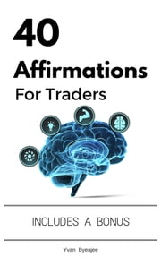 40 Affirmations For Traders ebook by Yvan Byeajee