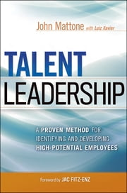 Talent Leadership - A Proven Method for Identifying and Developing High-Potential Employees ebook by John Mattone,Luiz Xavier,Jac Fitz-enz
