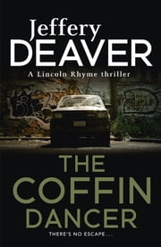 The Coffin Dancer - Lincoln Rhyme Book 2 ebook by Jeffery Deaver
