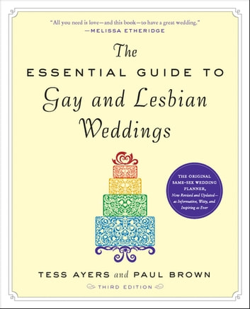 The Essential Guide to Gay and Lesbian Weddings ebook by Tess Ayers,Paul Brown