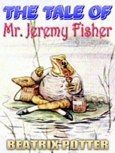 THE TALE OF MR. JEREMY FISHER - Free Audiobook Download, Picture Books for Kids, Perfect Bedtime Story, A Beautifully Illustrated Children's Picture Book by age 3-9 ( Original color illustrations since 1906 ) ebook by BEATRIX POTTER