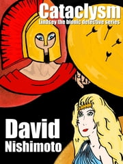 Cataclysm: A Lindsey the Bionic Detective series ebook by David Nishimoto