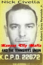 Nick Civella The Kansas City Mafia and the Teamsters Union ebook by Robert Grey Reynolds Jr