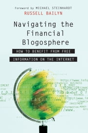 Navigating the Financial Blogosphere - How to Benefit from Free Information on the Internet ebook by Russell Bailyn