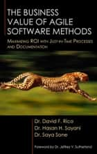The Business Value of Agile Software Methods - Maximizing ROI with Just-in-Time Processes and Documentation ebook by David Rico, Hasan Sayani, Saya Sone