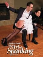 Shadow Lane's The Art Of Spanking Volume One: Pictorial Erotica For The Spanking Connoisseur ebook by Eve Howard