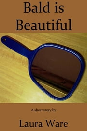 Bald is Beautiful ebook by Laura Ware