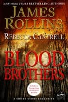 Blood Brothers - A Short Story Exclusive ebook by James Rollins, Rebecca Cantrell