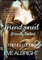 Friendzoned: Friendly Bodies 2 ebook by Elena Terrell