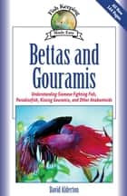 Bettas and Gouramis - Understanding Siamese Fighting Fish, Paradisefish, Kissing Gouramis, and Other Anabantoids ebook by David Alderton