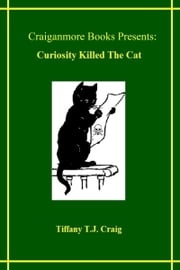 Curiosity Killed the Cat ebook by Tiffany T.J. Craig