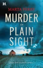 Murder in Plain Sight (Mills & Boon M&B) (Brotherhood of the Raven, Book 1) eBook by Marta Perry