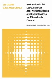 Information in the Labour Market - Job-Worker Matching and Its Implications for Education in Ontario ebook by James Davies, Glenn MacDonald