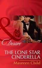 The Lone Star Cinderella (Mills & Boon Desire) (Texas Cattleman's Club: The Missing Mogul, Book 4) eBook by Maureen Child