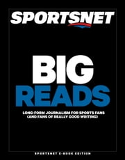 Big Reads - Long-form Journalism for Sports Fans (and Fans of Really Good Writing) ebook by Sportsnet