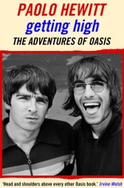 Getting High - The Adventures of Oasis ebook by Paolo Hewitt