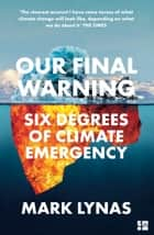 Our Final Warning: Six Degrees of Climate Emergency ebook by Mark Lynas