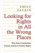 Looking for Rights in All the Wrong Places ebook by Emily Zackin