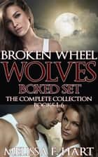 Broken Wheel Wolves: Boxed Set (The Complete Collection, Books 1-6) (Werewolf Romance - Paranormal Romance) ebook by Melissa F. Hart