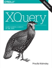 XQuery - Search Across a Variety of XML Data ebook by Priscilla Walmsley