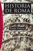 Historia de Roma ebook by Pierre Grimal, Lucas Vermal