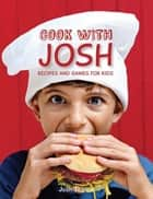 Cook with Josh - Recipes and games for kids ebook by Josh Thirion