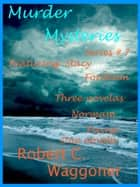 Murder Mysteries Series Seven ebook by Robert C. Waggoner
