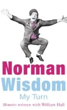 My Turn - An Autobiography ebook by Norman Wisdom