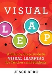 Visual Leap - A Step-by-Step Guide to Visual Learning for Teachers and Students ebook by Jesse Berg