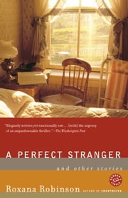 A Perfect Stranger - And Other Stories ebook by Roxana Robinson