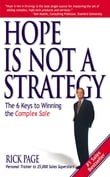 Hope Is Not a Strategy: The 6 Keys to Winning the Complex Sale : The 6 Keys to Winning the Complex Sale: The 6 Keys to Winning the Complex Sale