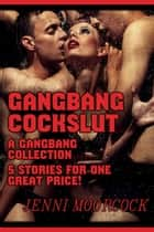 Gangbang Cockslut - A 5 Story Gangbang Collection ebook by Jenni Moorcock