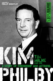 Kim Philby - A story of friendship and betrayal ebook by Tim Milne