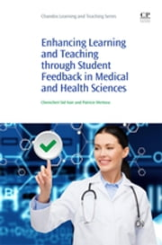 Enhancing Learning and Teaching Through Student Feedback in Medical and Health Sciences ebook by Chenicheri Sid Nair,Patricie Mertova