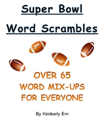 Super Bowl Word Scrambles: The Big Game - Over 65 Word Jumble Puzzles ebook by Kimberly Em