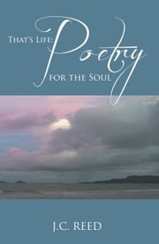 That's Life: Poetry for the Soul ebook by J.C. Reed