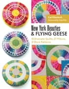 New York Beauties & Flying Geese - 10 Dramatic Quilts, 27 Pillows, 31 Block Patterns ebook by Carl Hentsch