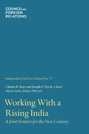Working With a Rising India - A Joint Venture for the New Century ebook by Charles R. Kaye,Joseph S. Nye Jr.,Alyssa Ayres