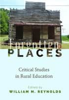 Forgotten Places - Critical Studies in Rural Education ebook by William M. Reynolds
