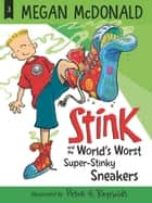 Stink and the World's Worst Super-Stinky Sneakers ebook by Megan McDonald