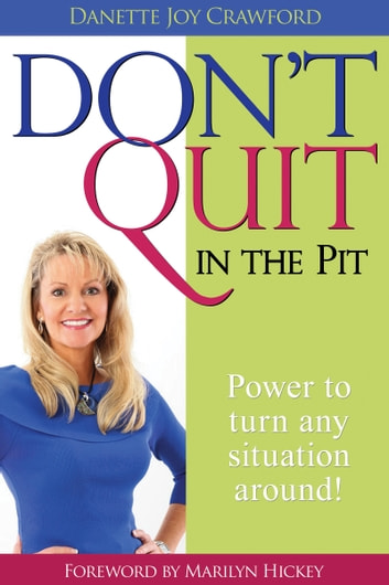 Don't Quit in the Pit - Power to Turn Any Situation Around! ebook by Danette Joy Crawford