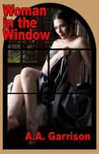Woman in the Window ebook by A.A. Garrison