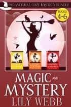 Magic and Mystery - Paranormal Cozy Mystery Bundle Books 4-6 ebook by Lily Webb