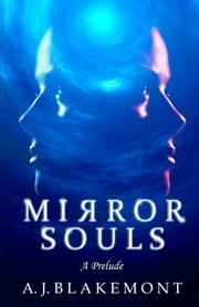 Mirror Souls: A Prelude ebook by A J Blakemont