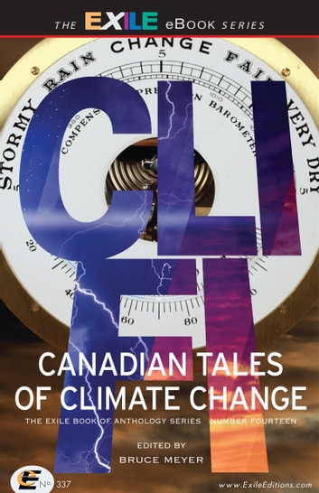 CLI-FI - Canadian Tales of Climate Change; The Exile Book of Anthology Series, Number Fourteen ebook by Dan Bloom