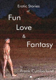 Erotic Stories of Fun Love and Fantasy ebook by Frank Cumberland